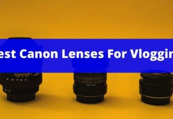 Best Canon Lenses For Vlogging